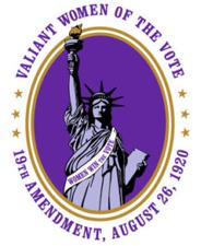 Valiant Women of the Vote; 19th Amendment August 26, 1920